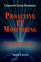 Command Center Handbook: Proactive IT Monitoring: Protecting Business Value Through Operational Excellence by Abdul A Jaludi