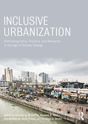 Inclusive Urbanization Rethinking Policy,  Practice and Research in the Age of Climate Change