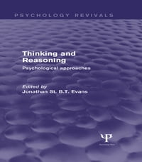 Thinking and Reasoning (Psychology Revivals): Psychological Approaches