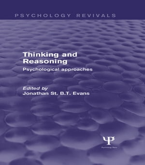 Thinking and Reasoning (Psychology Revivals) Psychological Approaches