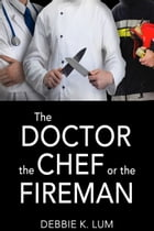 The Doctor, the Chef or the Fireman: A romantic suspense novel by Debbie K.  Lum