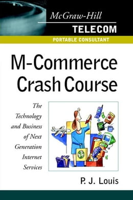 Book M-Commerce Crash Course: The Technology and Business of Next Generation Internet Services by Louis, P. J.