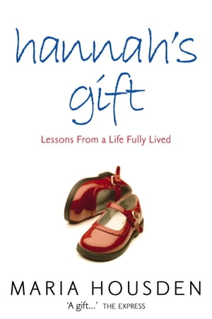 Hannah?s Gift: Lessons from a Life Fully Lived