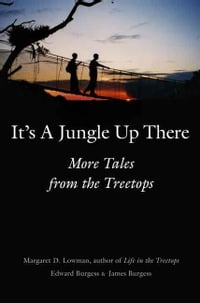 It's a Jungle Up There: More Tales from the Treetops