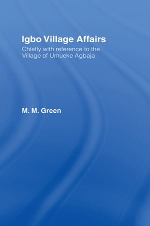Igbo Village Affairs Chiefly with Reference to the Village of Umbueke Agbaja (1947)