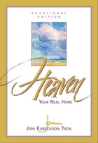 Heaven: Your Real Home by Joni Eareckson Tada