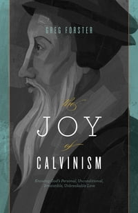 The Joy of Calvinism: Knowing God's Personal, Unconditional, Irresistible, Unbreakable Love…