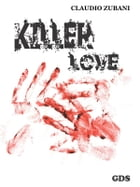 Killer love ( Amore assassino) by Claudio Zubani