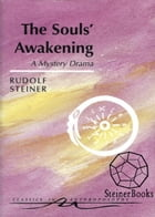 The Souls' Awakening: Soul & Spiritual Events in Dramatic Scenes by Rudolf Steiner, Hans Pusch, Ruth Pusch