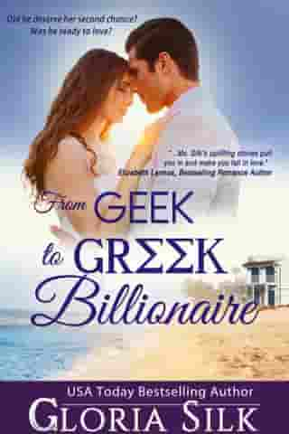 From Geek to Greek Billionaire: Did he deserve her second chance? Was he ready to love? by Gloria Silk
