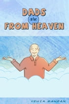 Dads are from heaven: 20 Reasons why our dads mean so much to us. An illustrated ebook. by Yehia Mahran