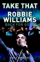 Take That and Robbie Williams: Back for Good by Sarah Oliver