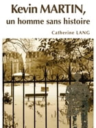 Kevin Martin, un homme sans histoire by Catherine LANG