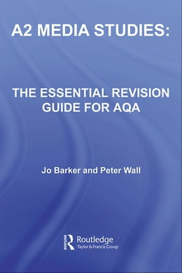 Book A2 Media Studies: The Essential Revision Guide for AQA by Barker, Jo