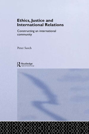 Ethics,  Justice and International Relations Constructing an International Community