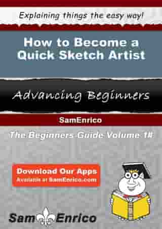 How to Become a Quick Sketch Artist: How to Become a Quick Sketch Artist by Remona Shaffer