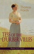 TESS OF THE D'URBERVILLES (British Classics Series): A Pure Woman Faithfully Presented (Historical Romance Novel) by Thomas Hardy