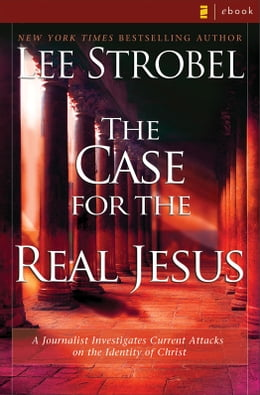 Book The Case for the Real Jesus: A Journalist Investigates Scientific Evidence That Points Toward God by Lee Strobel