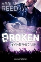 Broken Symphonies: Drums.Beats.Kisses by Abby W. Reed