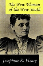 The New Woman of the New South (a feminist literature classic) by Josephine K.  Henry