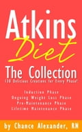 Atkins Diet: The Collection. 130 Delicious Recipe Creations for Every Phase!