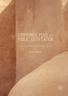 Compromise, Peace and Public Justification: Political Morality Beyond Justice by Fabian Wendt