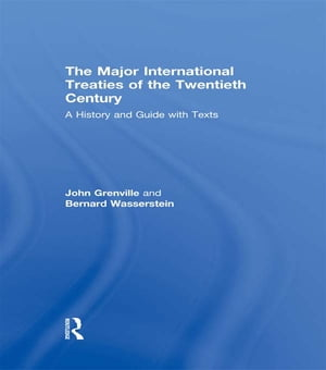 The Major International Treaties of the Twentieth Century A History and Guide with Texts