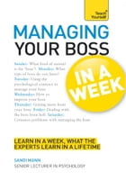 Managing Your Boss in a Week: Teach Yourself by Sandi Mann