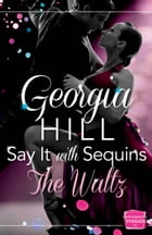 Say it with Sequins: The Waltz: (A Novella) by Georgia Hill