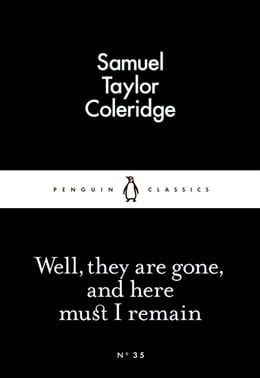 Book Well, they are gone, and here must I remain by Samuel Taylor Coleridge