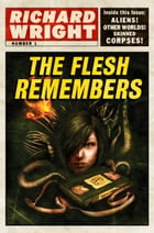 The Flesh Remembers by Richard Wright