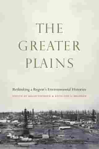 The Greater Plains: Rethinking a Region's Environmental Histories by Brian Frehner