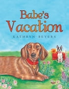 Babe's Vacation by Kathryn Beyers