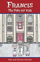 Francis, the Pope for Kids by John Monette