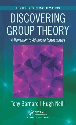 Discovering Group Theory A Transition to Advanced Mathematics