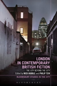 London in Contemporary British Fiction: The City Beyond the City