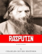 Russian Legends: The Life and Legacy of Rasputin by Charles River Editors