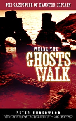Book Where the Ghosts Walk: The Gazetteer of Haunted Britain by Peter Underwood