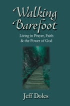 Walking Barefoot: Living in Prayer, Faith and the Power of God by Jeff Doles