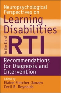 Neuropsychological Perspectives on Learning Disabilities in the Era of RTI: Recommendations for…