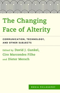 The Changing Face of Alterity: Communication, Technology, and Other Subjects