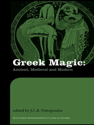 Greek Magic Ancient,  Medieval and Modern