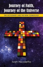 Journey of Faith, Journey of the Universe: The Lectionary and the New Cosmology by Ivan Nicoletto