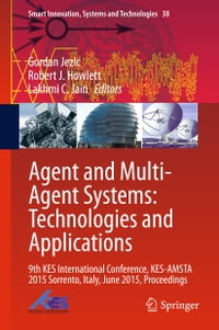 Agent and Multi-Agent Systems: Technologies and Applications: 9th KES International Conference, KES…