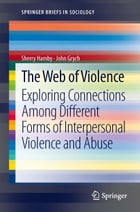 The Web of Violence: Exploring Connections Among Different Forms of Interpersonal Violence and Abuse