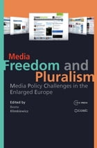 Media Freedom and Pluralism: Media Policy Challenges in the Enlarged Europe by Beata Klimkiewicz