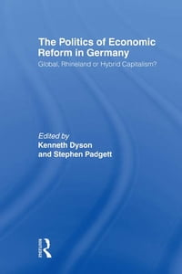 The Politics of Economic Reform in Germany: Global, Rhineland or Hybrid Capitalism