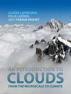 An Introduction to Clouds From the Microscale to Climate