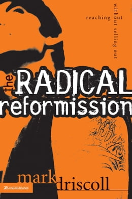 Book The Radical Reformission: Reaching Out without Selling Out by Mark Driscoll