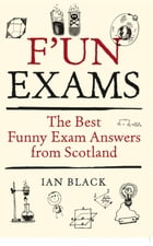 F'un Exams: The Best Funny Exam Answers from Scotland by Ian Black